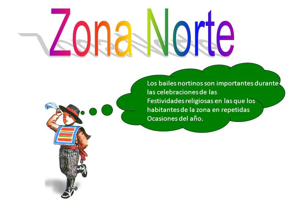 Zona Norte Los bailes nortinos son importantes durante las celebraciones de las.