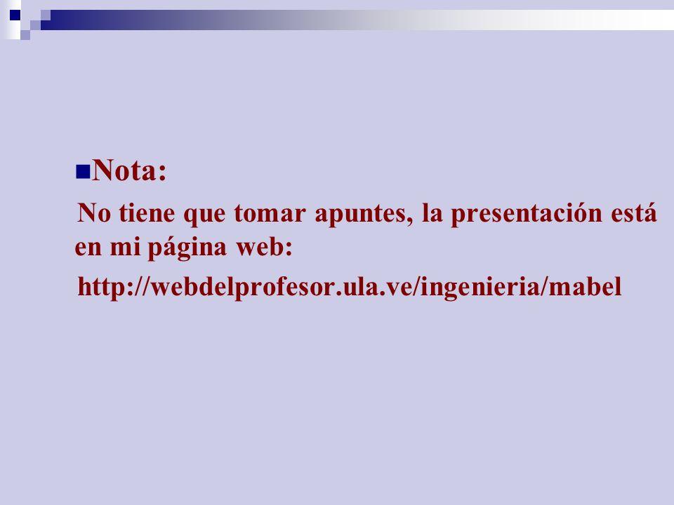 Nota: No tiene que tomar apuntes, la presentación está en mi página web: http://webdelprofesor.ula.ve/ingenieria/mabel.
