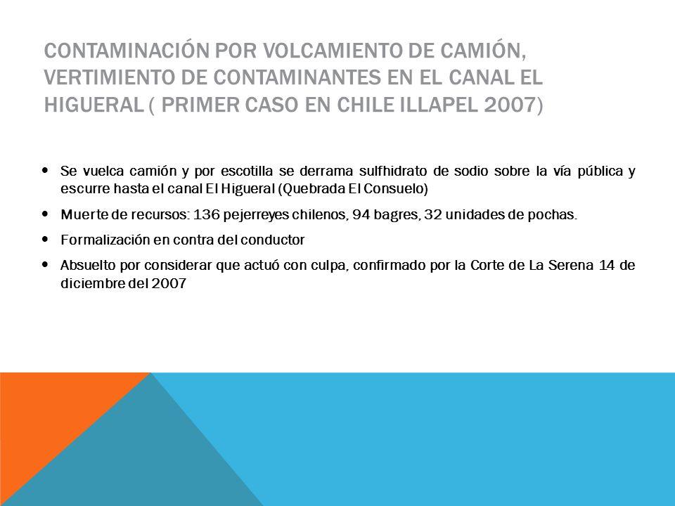 Contaminación por volcamiento de camión, vertimiento de contaminantes en el canal El Higueral ( primer caso en chile Illapel 2007)