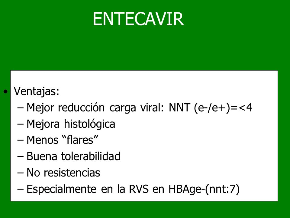 ENTECAVIR Ventajas: Mejor reducción carga viral: NNT (e-/e+)=<4