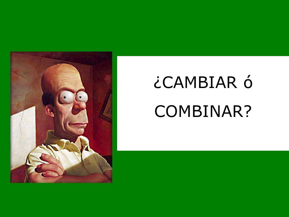 ¿CAMBIAR ó COMBINAR.