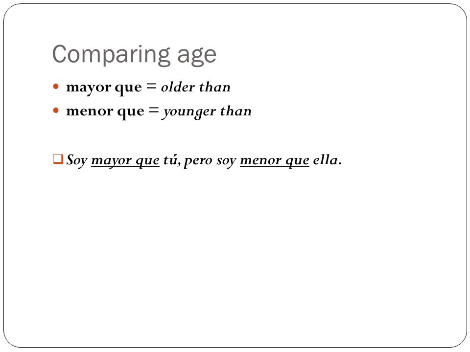 Comparing age mayor que = older than menor que = younger than