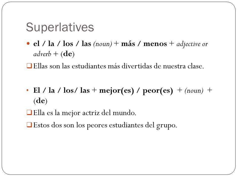 Superlatives el / la / los / las (noun) + más / menos + adjective or adverb + (de) Ellas son las estudiantes más divertidas de nuestra clase.