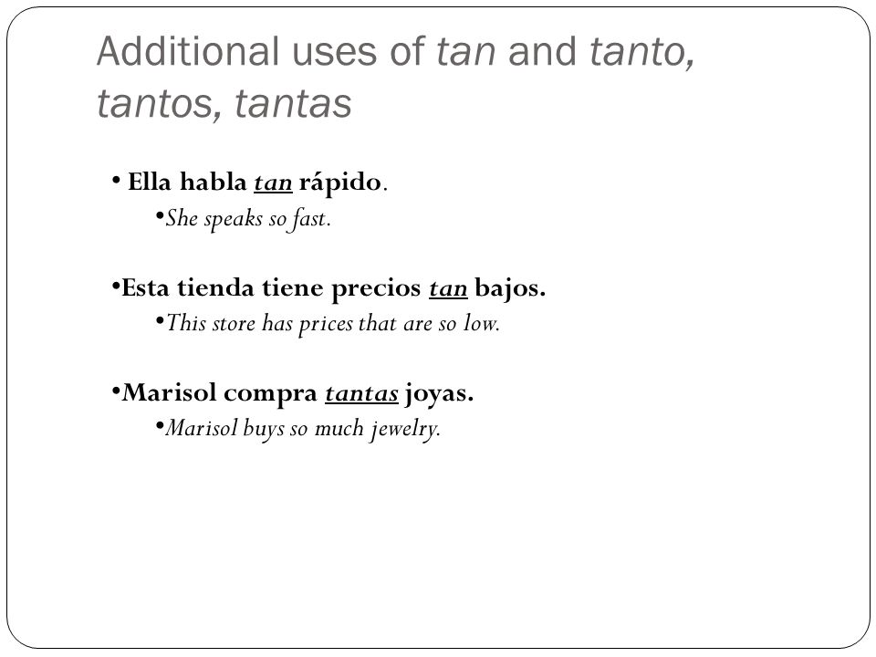 Additional uses of tan and tanto, tantos, tantas