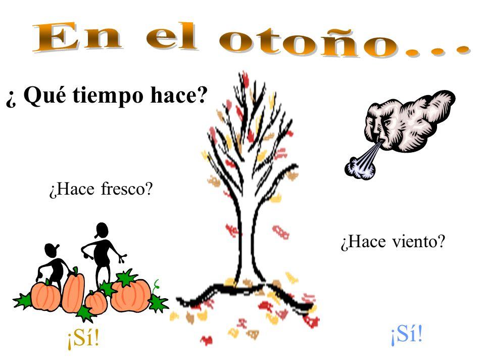 En el otoño… ¿ Qué tiempo hace ¿Hace fresco ¿Hace viento ¡Sí! ¡Sí!