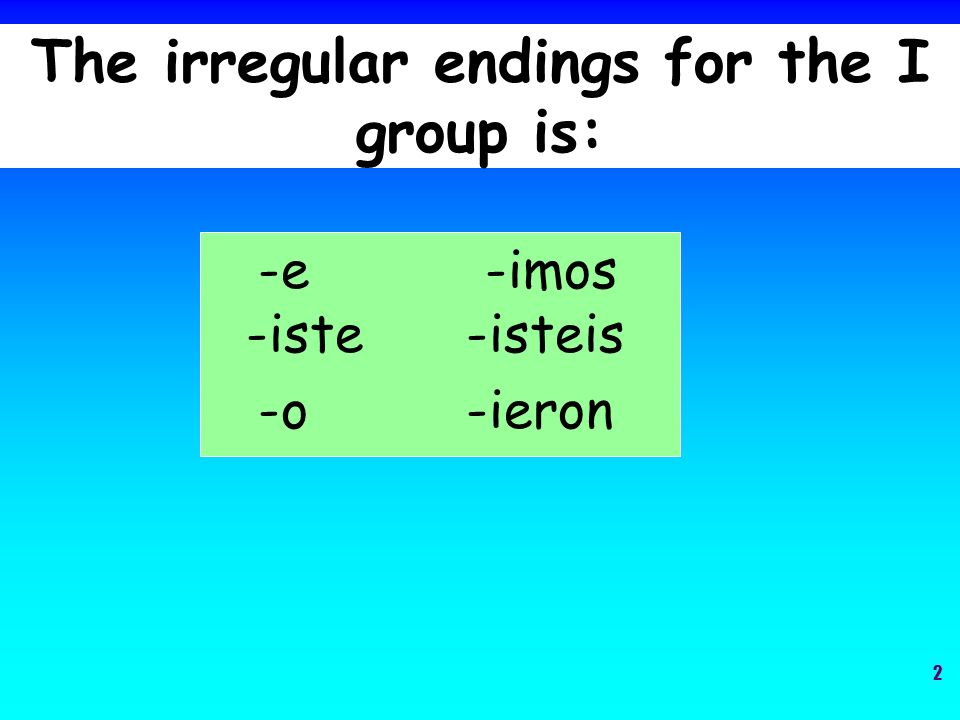 The irregular endings for the I group is: