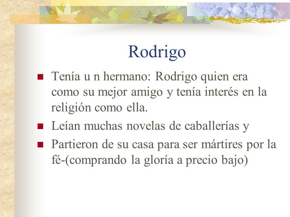 Rodrigo Tenía u n hermano: Rodrigo quien era como su mejor amigo y tenía interés en la religión como ella.