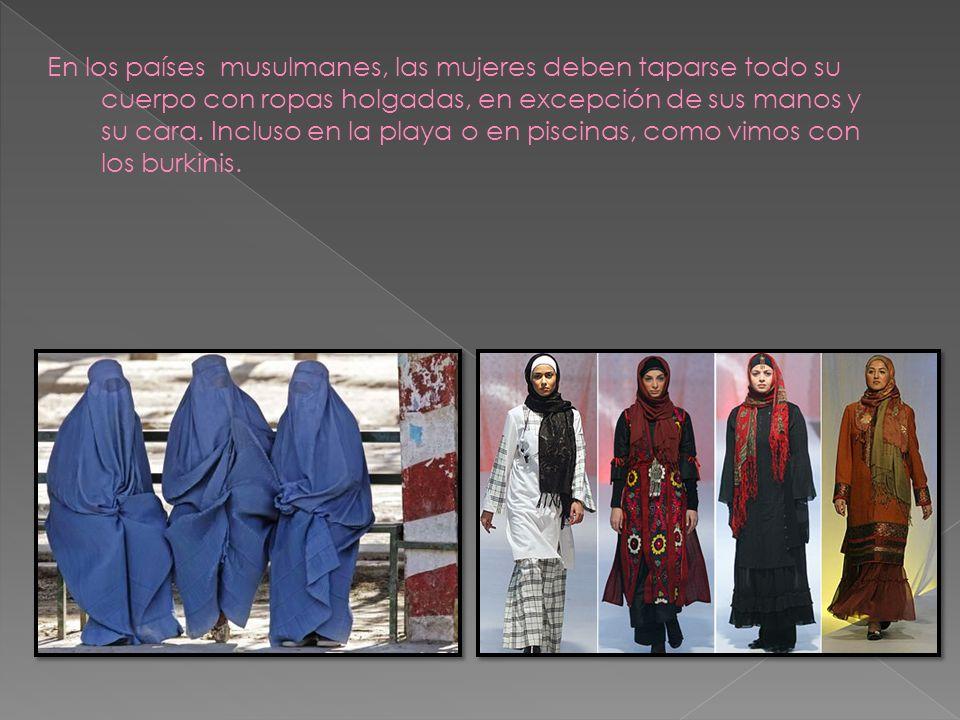 En los países musulmanes, las mujeres deben taparse todo su cuerpo con ropas holgadas, en excepción de sus manos y su cara.