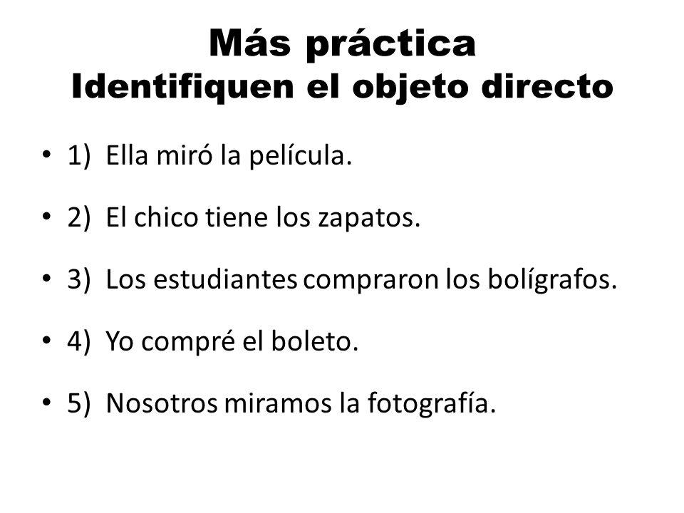 Más práctica Identifiquen el objeto directo