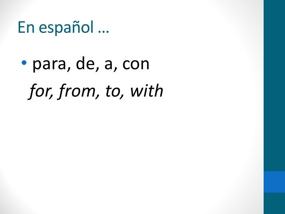 En español … para, de, a, con for, from, to, with