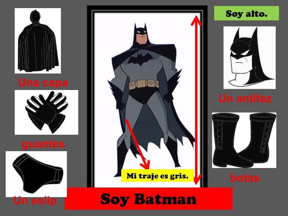Soy Batman Una capa Un antifaz guantes botas Un eslip Soy alto.