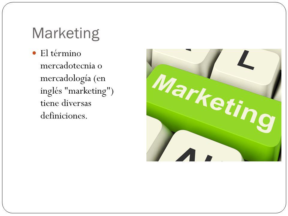 Marketing El término mercadotecnia o mercadología (en inglés marketing ) tiene diversas definiciones.