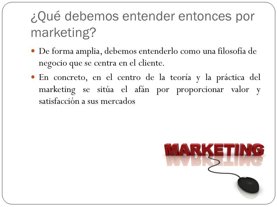 ¿Qué debemos entender entonces por marketing