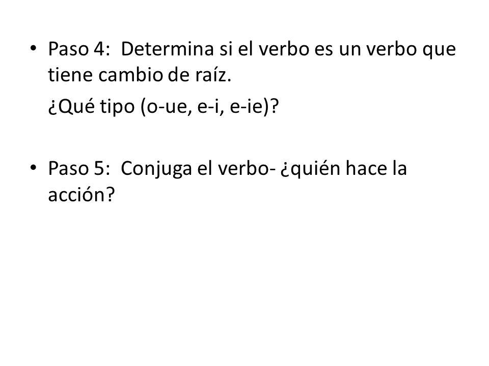 Paso 4: Determina si el verbo es un verbo que tiene cambio de raíz.