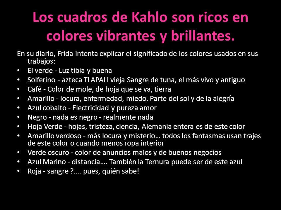 Los cuadros de Kahlo son ricos en colores vibrantes y brillantes.