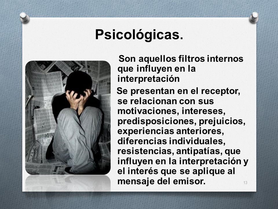 Psicológicas. Son aquellos filtros internos que influyen en la interpretación.