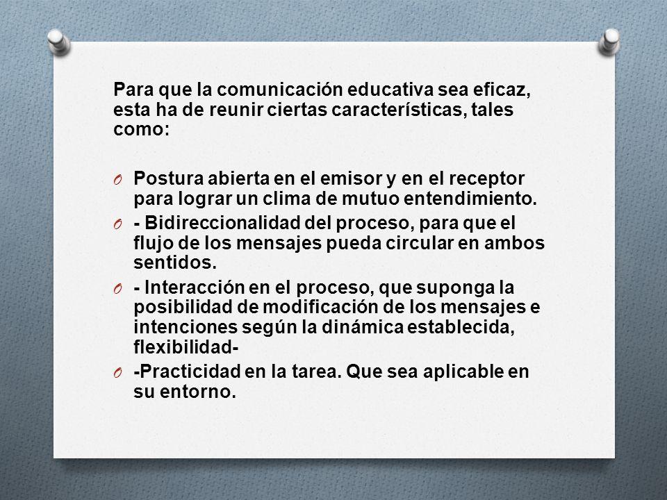 Para que la comunicación educativa sea eficaz, esta ha de reunir ciertas características, tales como: