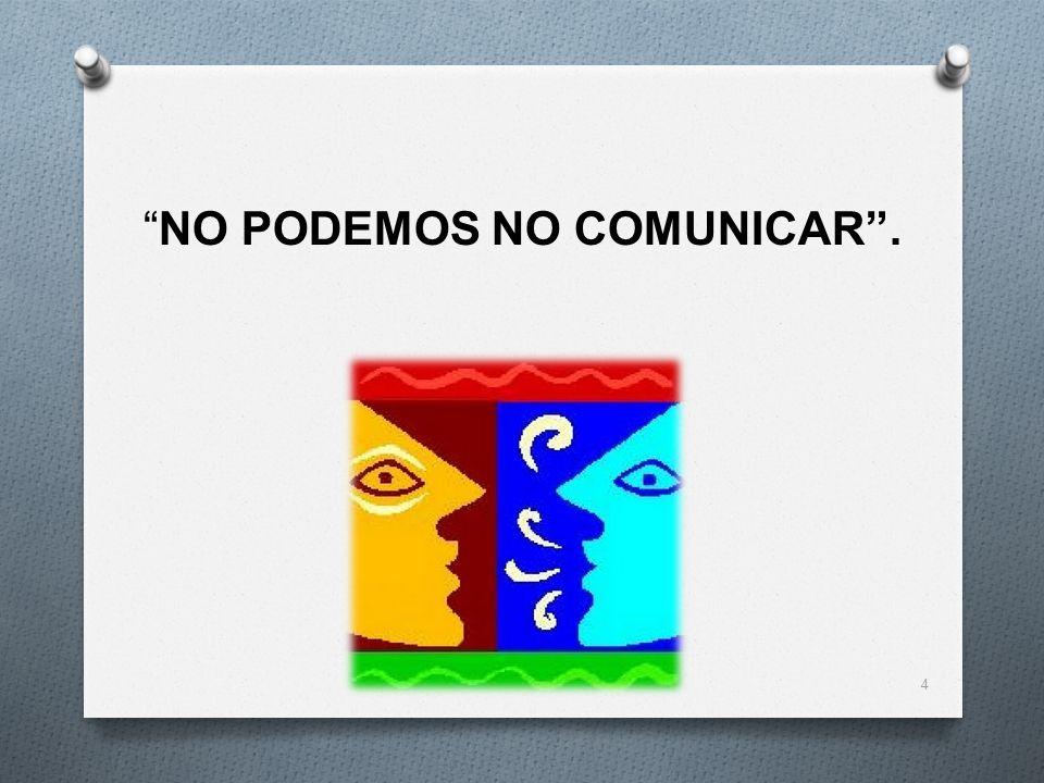 NO PODEMOS NO COMUNICAR .