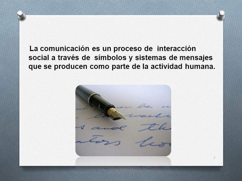 La comunicación es un proceso de interacción social a través de símbolos y sistemas de mensajes que se producen como parte de la actividad humana.