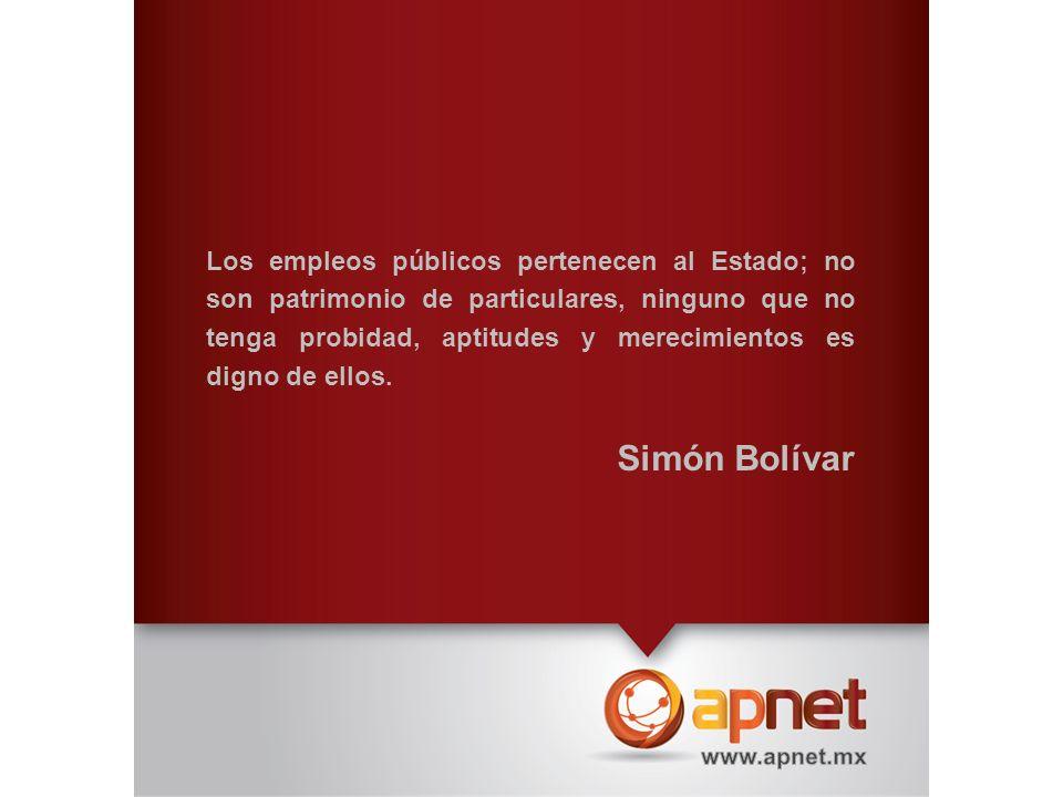 Los empleos públicos pertenecen al Estado; no son patrimonio de particulares, ninguno que no tenga probidad, aptitudes y merecimientos es digno de ellos.