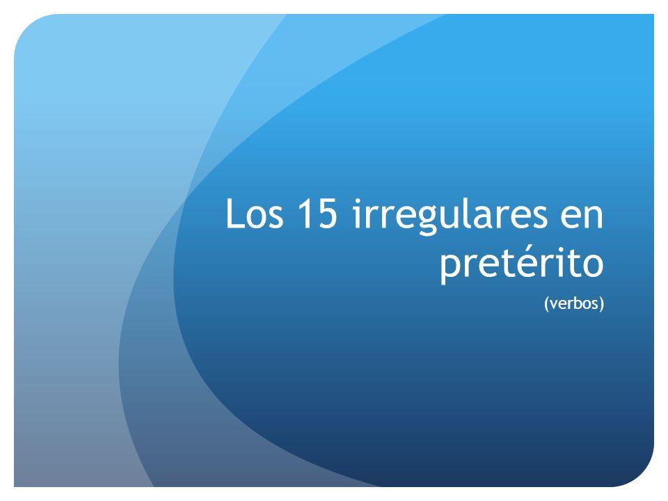 Los 15 irregulares en pretérito