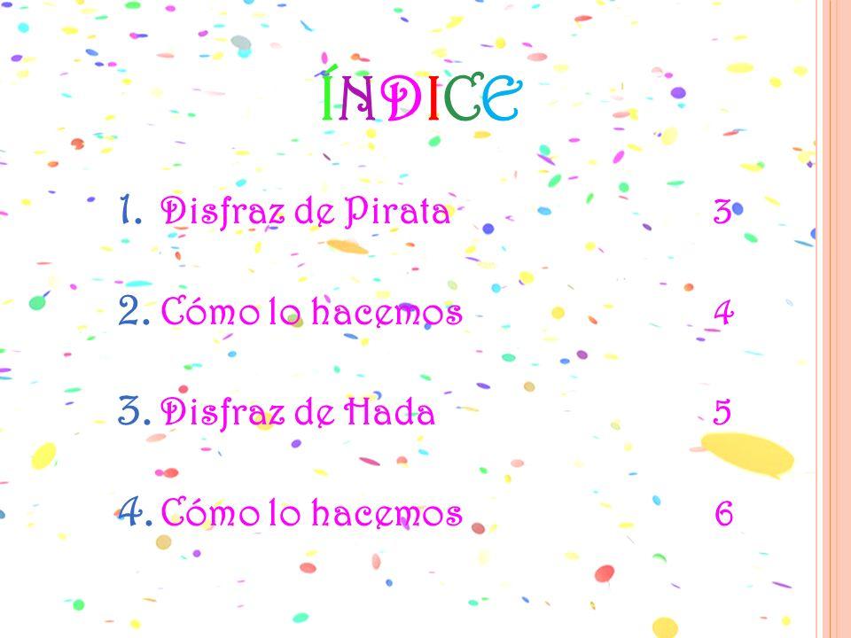 ÍNDICE Disfraz de Pirata 3 Cómo lo hacemos 4 Disfraz de Hada 5