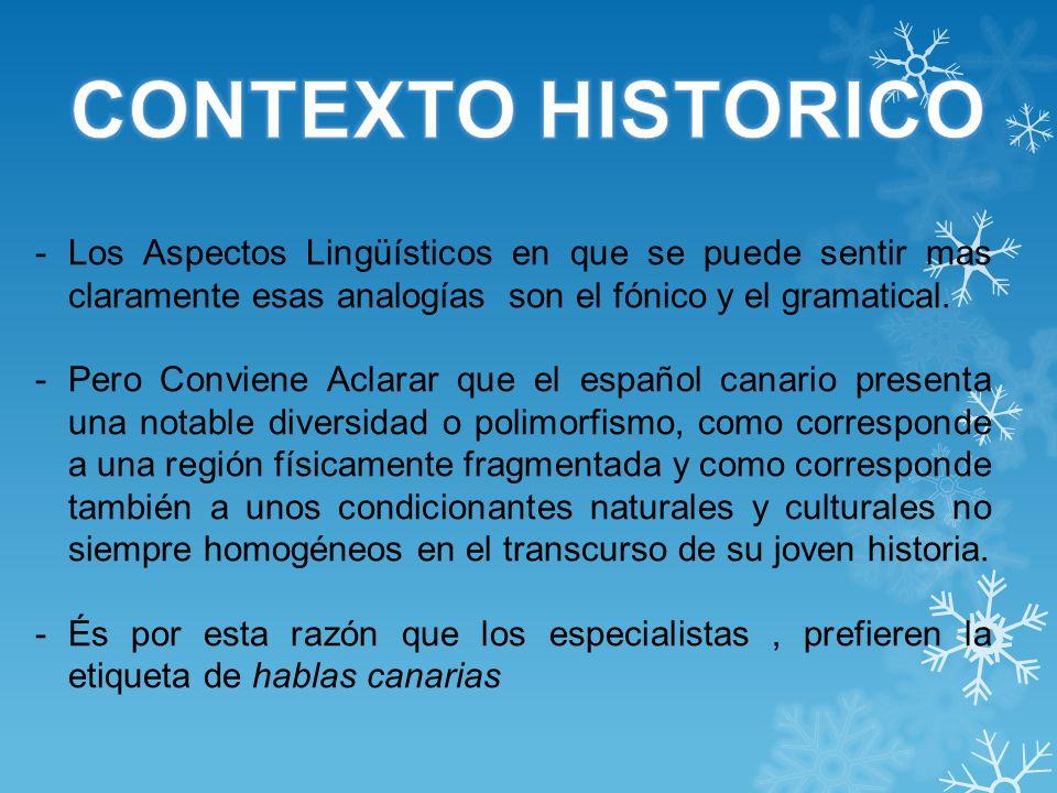 CONTEXTO HISTORICO Los Aspectos Lingüísticos en que se puede sentir mas claramente esas analogías son el fónico y el gramatical.