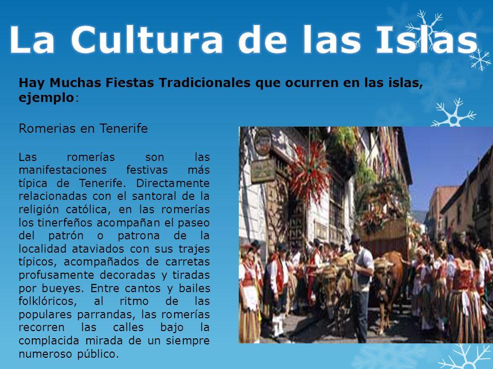 La Cultura de las Islas Hay Muchas Fiestas Tradicionales que ocurren en las islas, ejemplo: Romerias en Tenerife.