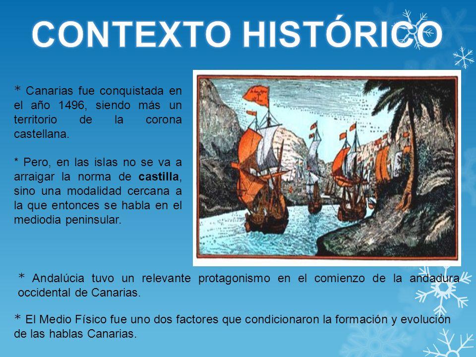 CONTEXTO HISTÓRICO * Canarias fue conquistada en el año 1496, siendo más un territorio de la corona castellana.