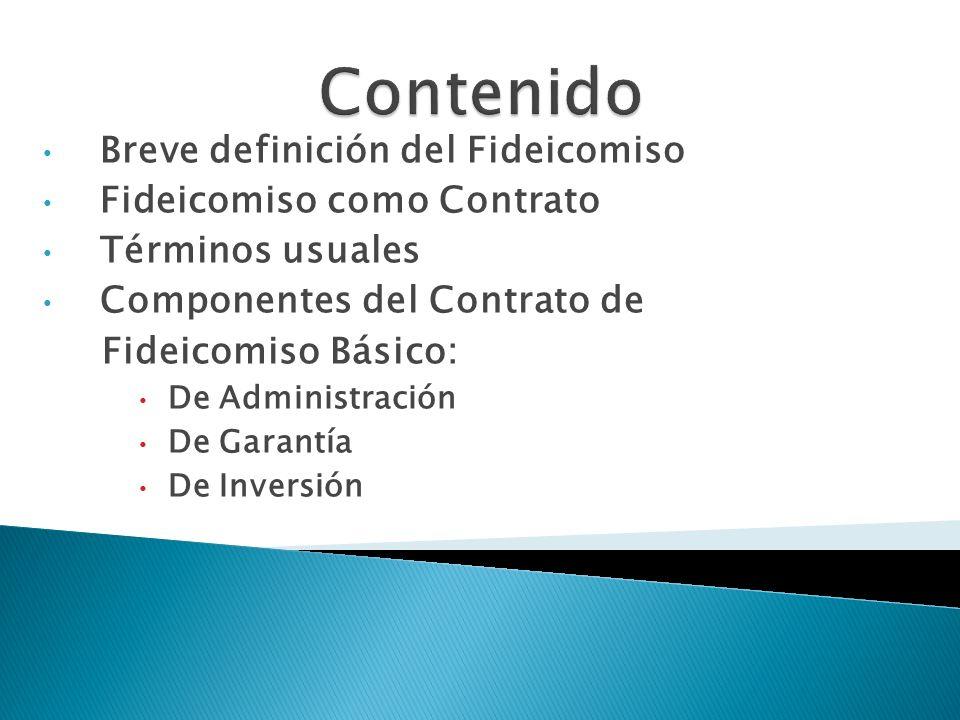 Contenido Breve definición del Fideicomiso Fideicomiso como Contrato
