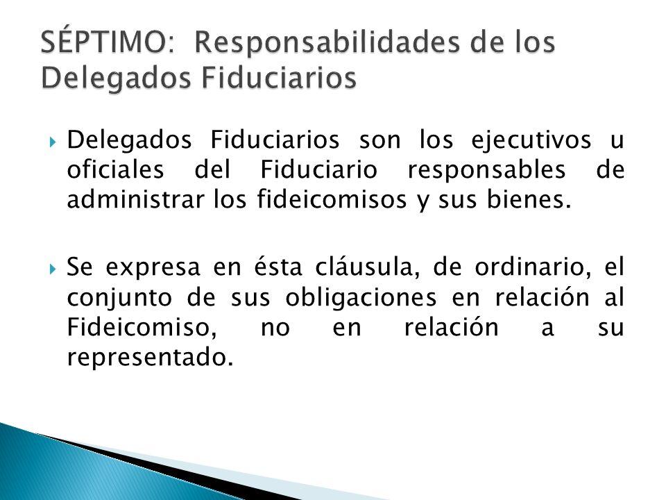 SÉPTIMO: Responsabilidades de los Delegados Fiduciarios
