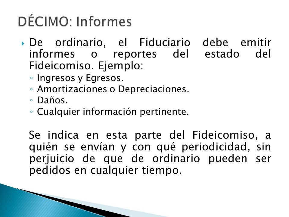 DÉCIMO: InformesDe ordinario, el Fiduciario debe emitir informes o reportes del estado del Fideicomiso. Ejemplo: