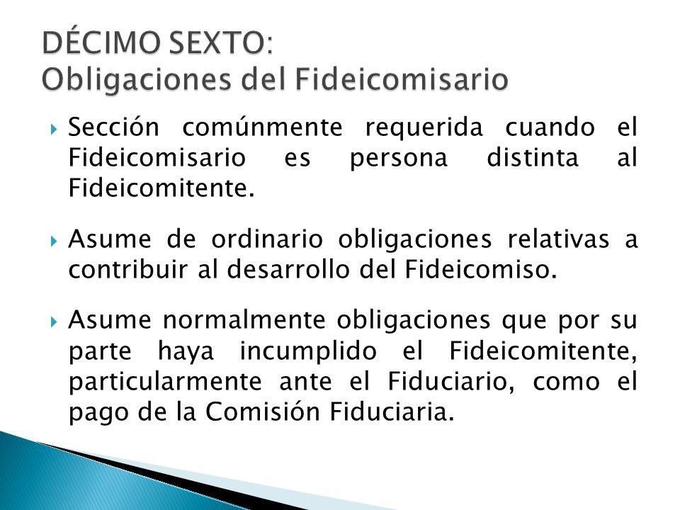 DÉCIMO SEXTO: Obligaciones del Fideicomisario
