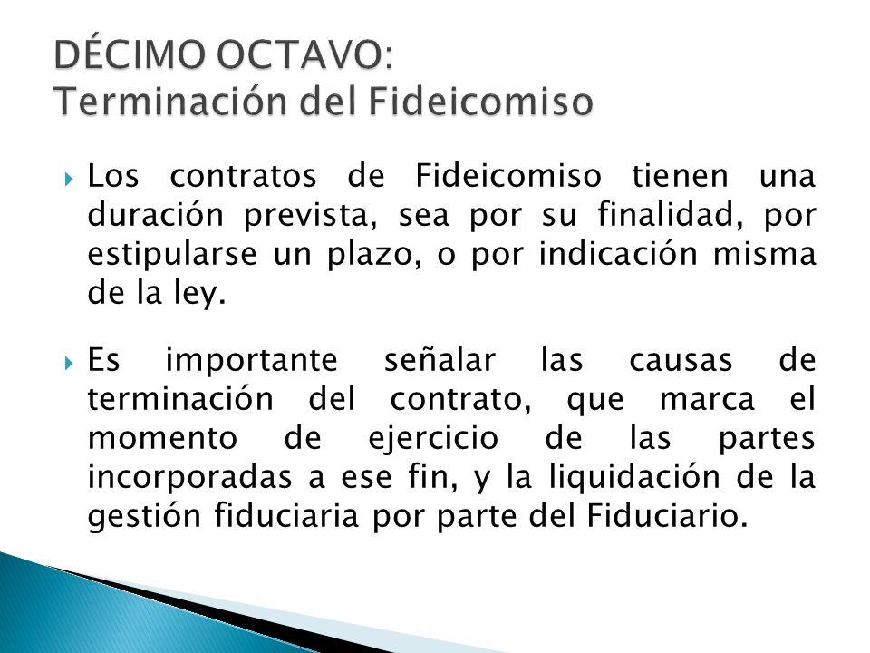 DÉCIMO OCTAVO: Terminación del Fideicomiso