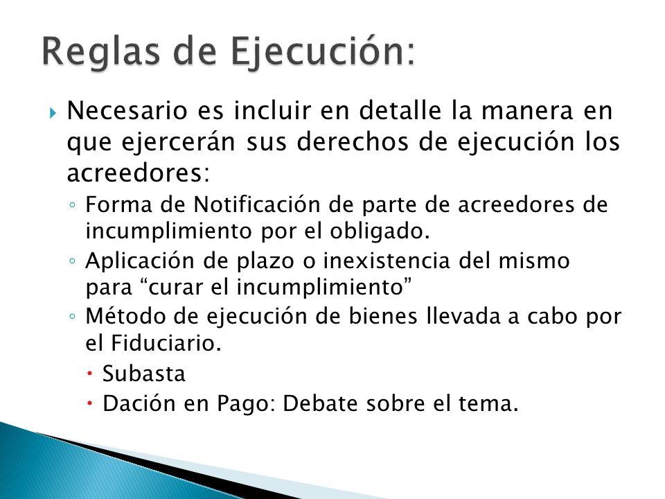 Reglas de Ejecución: Necesario es incluir en detalle la manera en que ejercerán sus derechos de ejecución los acreedores: