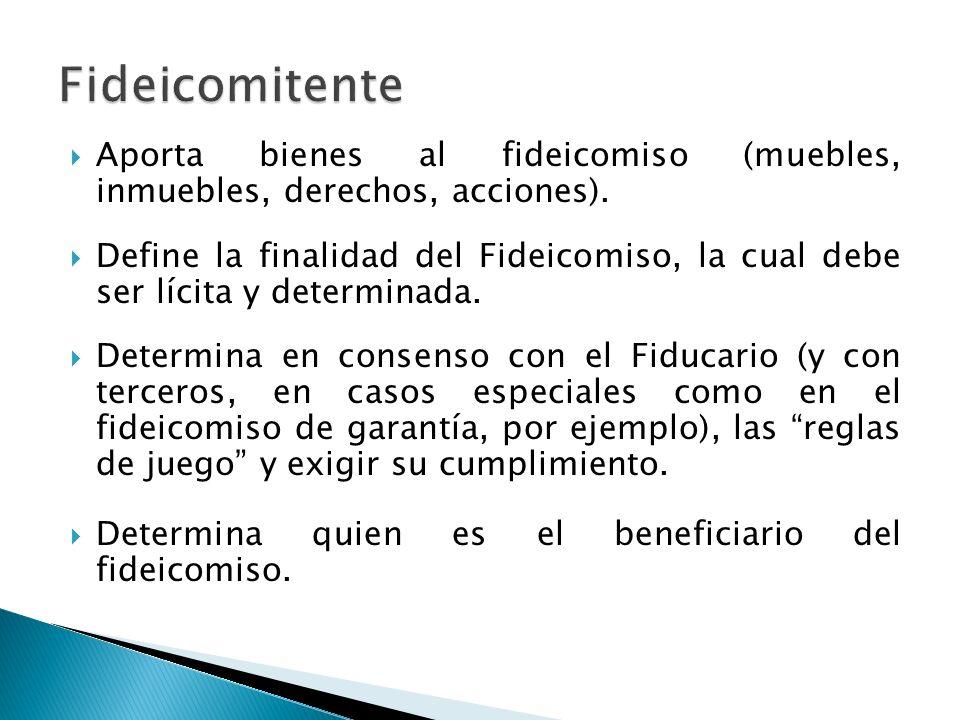 FideicomitenteAporta bienes al fideicomiso (muebles, inmuebles, derechos, acciones).