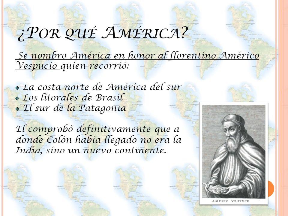 ¿Por qué América Se nombro América en honor al florentino Américo Vespucio quien recorrió: La costa norte de América del sur.