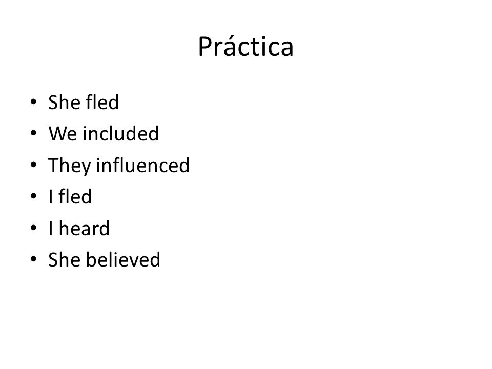 Práctica She fled We included They influenced I fled I heard
