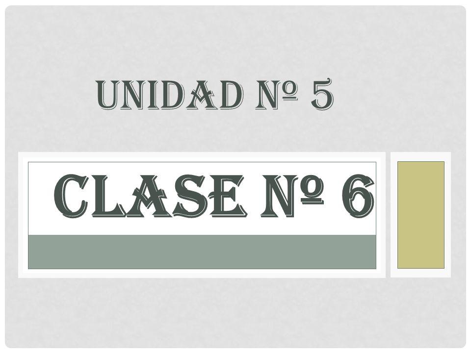 Unidad Nº 5 CLASE Nº 6