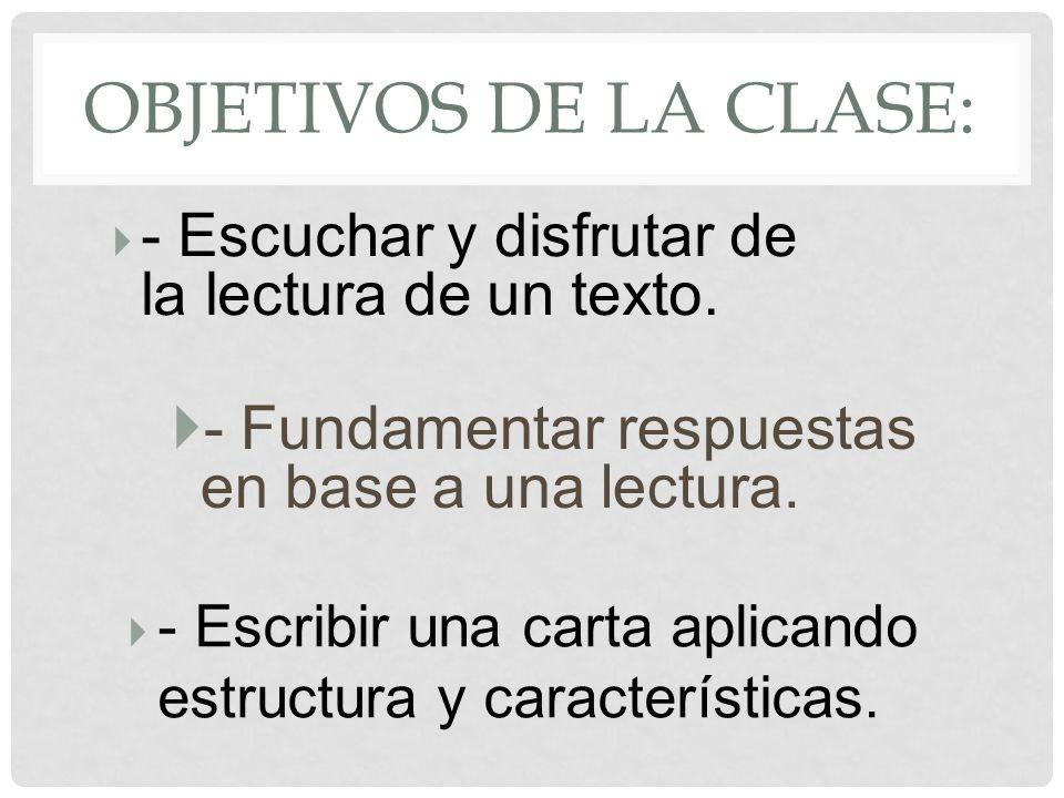 Objetivos de la clase:- Escuchar y disfrutar de la lectura de un texto. - Fundamentar respuestas en base a una lectura.