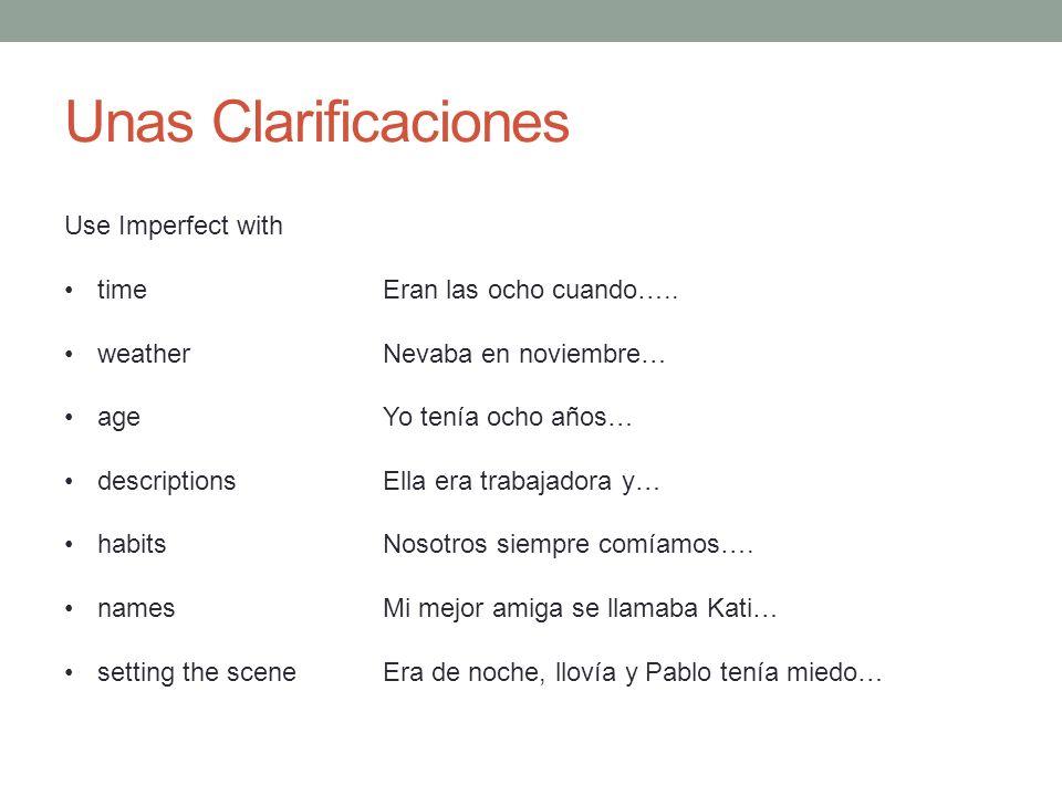 Unas Clarificaciones Use Imperfect with time Eran las ocho cuando…..