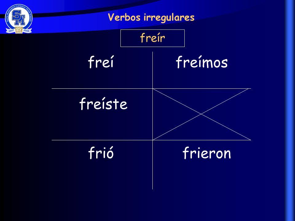 Verbos irregulares freír freí freímos freíste frió frieron