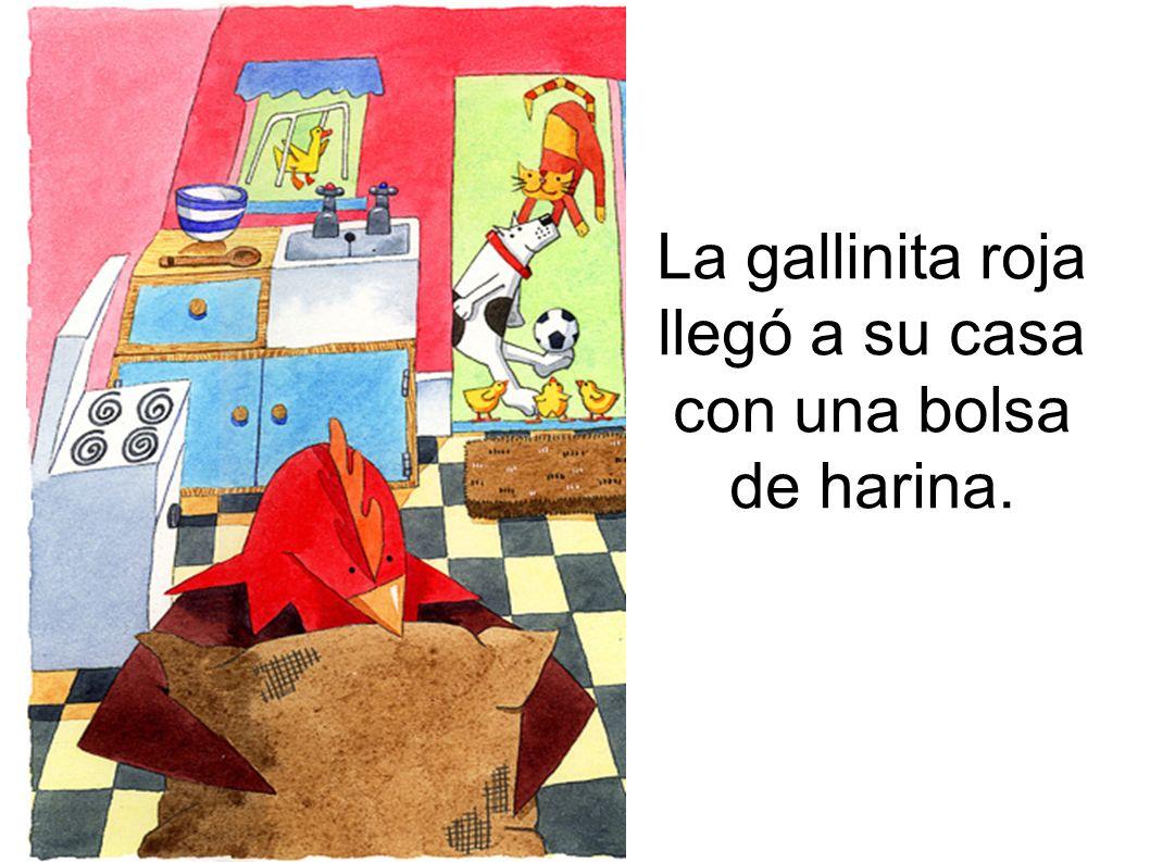 La gallinita roja llegó a su casa con una bolsa de harina.