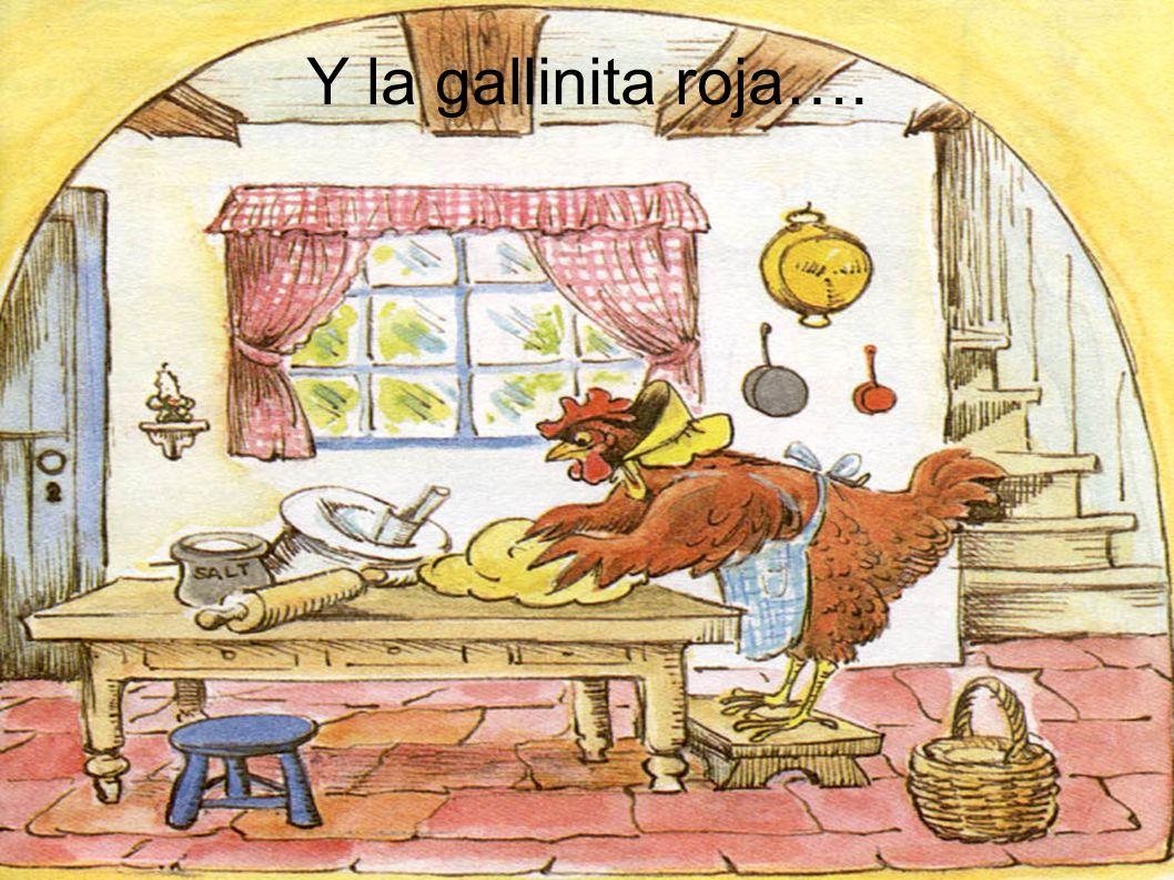Y la gallinita roja….