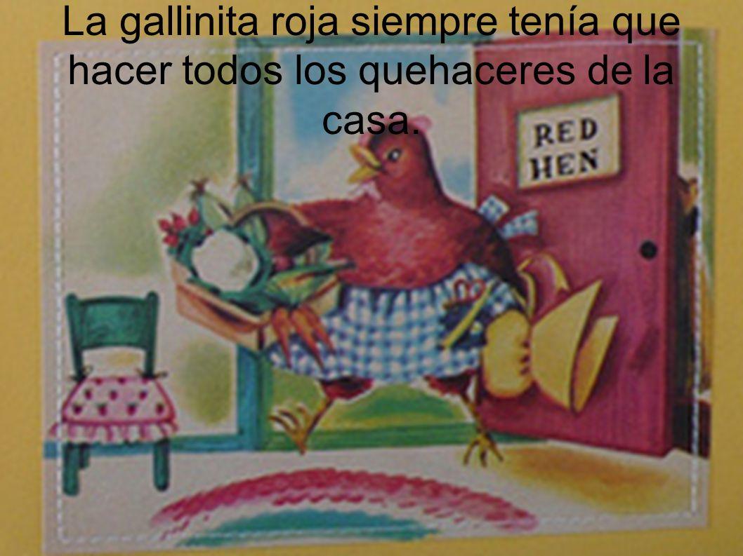 La gallinita roja siempre tenía que hacer todos los quehaceres de la casa.