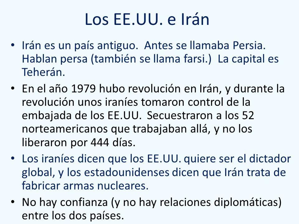 Los EE.UU. e Irán Irán es un país antiguo. Antes se llamaba Persia. Hablan persa (también se llama farsi.) La capital es Teherán.