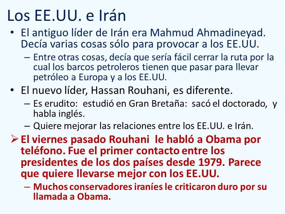 Los EE.UU. e Irán El antiguo líder de Irán era Mahmud Ahmadineyad. Decía varias cosas sólo para provocar a los EE.UU.