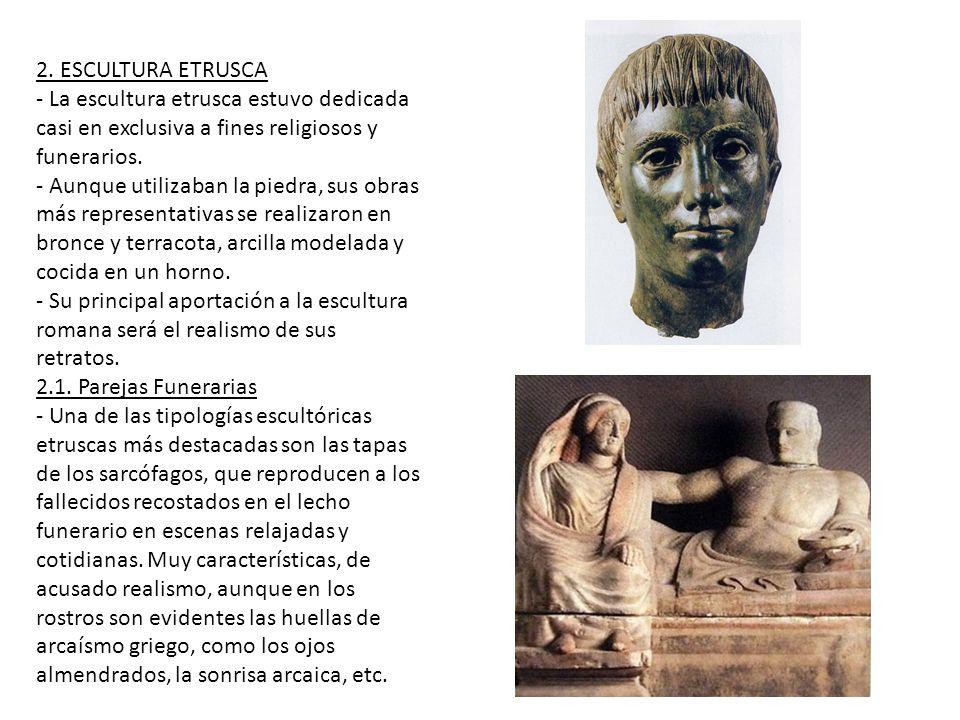 2. ESCULTURA ETRUSCA - La escultura etrusca estuvo dedicada casi en exclusiva a fines religiosos y funerarios.