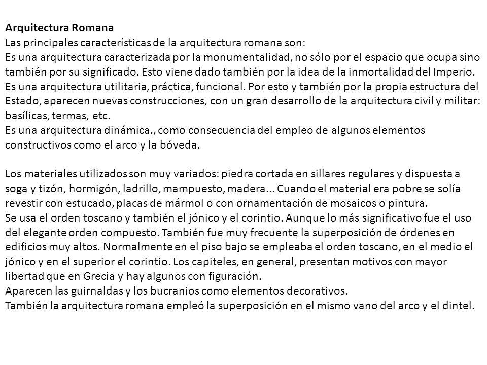 Arquitectura Romana Las principales características de la arquitectura romana son: