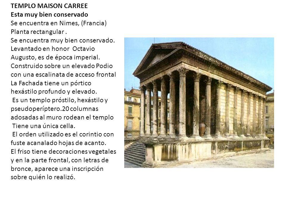 TEMPLO MAISON CARREE Esta muy bien conservado Se encuentra en Nimes, (Francia) Planta rectangular .